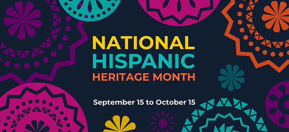 National Hispanic Heritage Month: September 15 – October 15